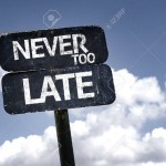 56659628-never-too-late-sign-with-clouds-and-sky-background